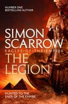 The Legion (Eagles of the Empire 10) - Cato & Macro: Book 10 ebook by Simon Scarrow