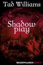Shadowplay - Shadowmarch Book 2 ebook by Tad Williams