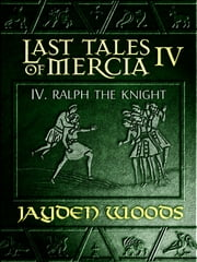 Last Tales of Mercia 4: Ralph the Knight ebook by Jayden Woods