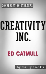 Creativity Inc.: by Ed Catmull | Conversation Starters ebook by Daily Books