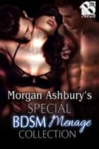 Morgan Ashbury's Special BDSM Menage Collection ebook by Morgan Ashbury