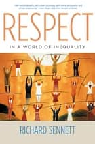 Respect in a World of Inequality ebook by Richard Sennett