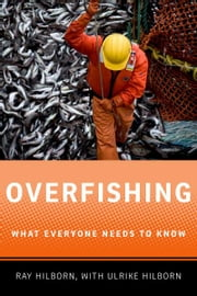 Overfishing: What Everyone Needs to KnowRG ebook by Ray Hilborn,Ulrike Hilborn