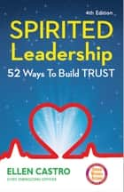 Spirited Leadership - 52 Ways to Build Trust ebook by Ellen Castro