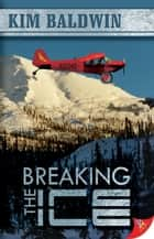 Breaking the Ice ebook by Kim Baldwin