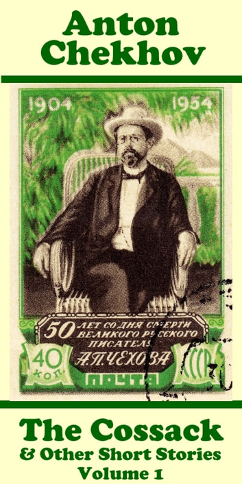 Anton Chekhov - The Cossack & Other Short Stories (Volume 1) ebook by Anton Chekhov