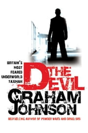 The Devil - Britain's Most Feared Underworld Taxman ebook by Graham Johnson