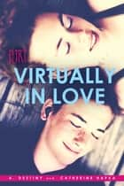 Virtually in Love ebook by A. Destiny, Catherine Hapka