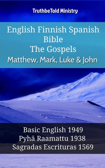 English Finnish Spanish Bible - The Gospels - Matthew, Mark, Luke & John - Basic English 1949 - Pyhä Raamattu 1938 - Sagradas Escrituras 1569 ebook by TruthBeTold Ministry