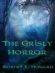 The Grisly Horror ebook by Robert E. Howard