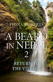 A Beard In Nepal 2 - Return to the Village ebook by Fiona Roberts