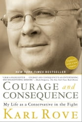Courage and Consequence - My Life as a Conservative in the Fight ebook by Karl Rove