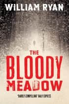 The Bloody Meadow - Korolev Mysteries Book 2 ebook by William Ryan