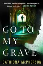 Go to My Grave - A Novel ebook by Catriona McPherson
