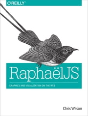 RaphaelJS - Graphics and Visualization on the Web ebook by Chris Wilson