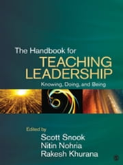 The Handbook for Teaching Leadership - Knowing, Doing, and Being ebook by Scott A. Snook,Nitin N. Nohria,Rakesh Khurana