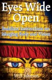 Eyes Wide Open - Buddhist Instructions on Merging Body and Vision ebook by Will Johnson