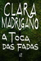 A toca das fadas eBook by Clara Madrigano