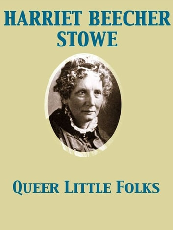 Queer Little Folks ebook by Harriet Beecher Stowe