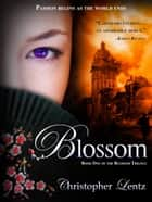Blossom: Book One of the Blossom Trilogy ebook by Christopher Lentz