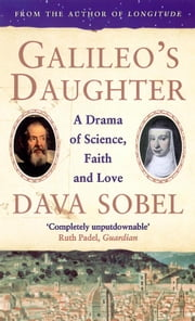 Galileo's Daughter: A Drama of Science, Faith and Love ebook by Dava Sobel