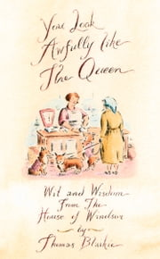 You look awfully like the Queen: Wit and Wisdom from the House of Windsor ebook by Thomas Blaikie