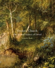 Frederic Church - The Art and Science of Detail ebook by Jennifer Raab
