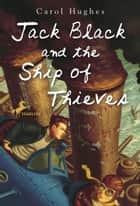 Jack Black and the Ship of Thieves eBook by Carol Hughes