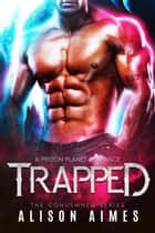Trapped - the Condemned Series, #1 eBook by Alison Aimes