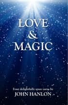 Love and Magic: Four Delightfully Spun Yarns ebook by John Hanlon