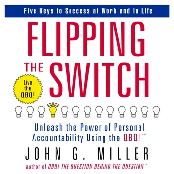 Flipping the Switch - Unleash the Power of Personal Accountability Using the QBQ! audiobook by John G. Miller