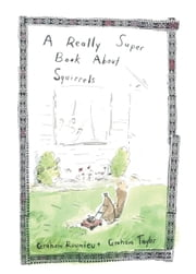 A Really Super Book About Squirrels ebook by Graham Taylor, Graham Roumieu