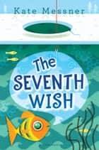 The Seventh Wish ebook by Kate Messner
