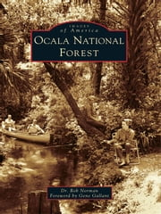 Ocala National Forest ebook by Dr. Rob Norman,Gene Gallant