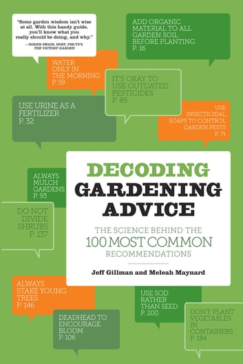Decoding Gardening Advice - The Science Behind the 100 Most Common Recommendations ebook by Jeff Gillman,Meleah Maynard