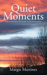 Quiet Moments - Inspirational Poetry That Speaks To The Grieving Heart ebook by Margie Martinez