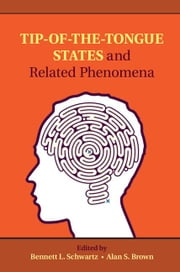 Tip-Of-The-Tongue States and Related Phenomena ebook by Schwartz, Bennett L.
