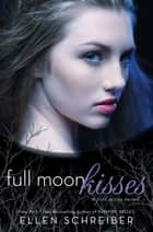 Full Moon Kisses ebook by Ellen Schreiber
