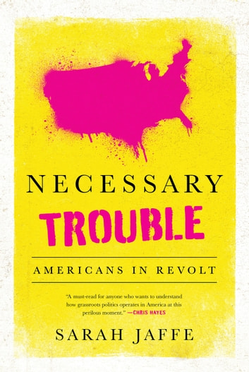 Necessary Trouble - Americans in Revolt ebook by Sarah Jaffe