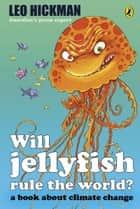 Will Jellyfish Rule the World? ebook by Leo Hickman