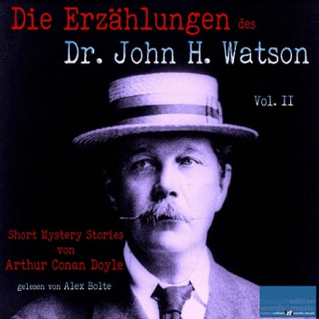 Die Erzählungen des Dr. John H. Watson - Short Mystery Stories von Sir Arthur Conan Doyle / Vol. II audiobook by Sir Arthur Conan Doyle