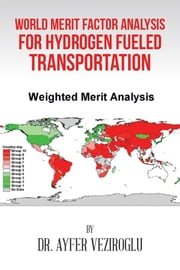 World Merit Factor Analysis for Hydrogen Fueled Transportation ebook by Dr. Ayfer Veziroglu