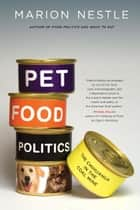 Pet Food Politics - The Chihuahua in the Coal Mine ebook by Marion Nestle