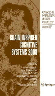 Brain Inspired Cognitive Systems 2008 ebook by Amir Hussain,Igor Aleksander,Leslie S. Smith,Allan Kardec Barros,Ron Chrisley,Vassilis Cutsuridis