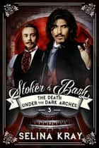 Stoker & Bash: The Death Under the Dark Arches - Stoker & Bash, #3 ebook by Selina Kray