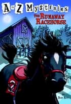 A to Z Mysteries: The Runaway Racehorse ebook by Ron Roy, John Steven Gurney
