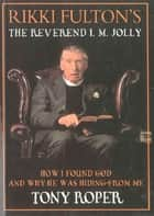 Rikki Fulton's The Reverend I.M. Jolly - How I Found God and Why He Was Hiding From Me ebook by Rikki Fulton, Tony Roper