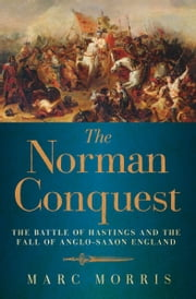 The Norman Conquest - The Battle of Hastings and the Fall of Anglo-Saxon England ebook by Kobo.Web.Store.Products.Fields.ContributorFieldViewModel