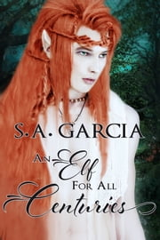 An Elf for All Centuries ebook by S.A. Garcia