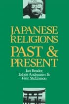 Japanese Religions Past and Present ebook by Esben Andreasen, Ian Reader, Finn Stefansson